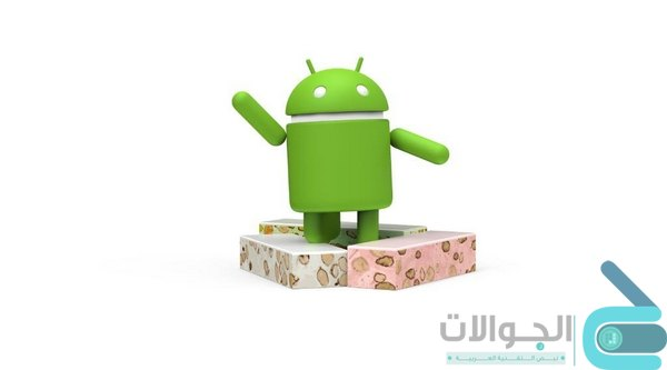 اندرويد نوجا Android Nougat الهواتف التى تحصل على تحديث أندرويد نوجا Nougat ومتي سيصل